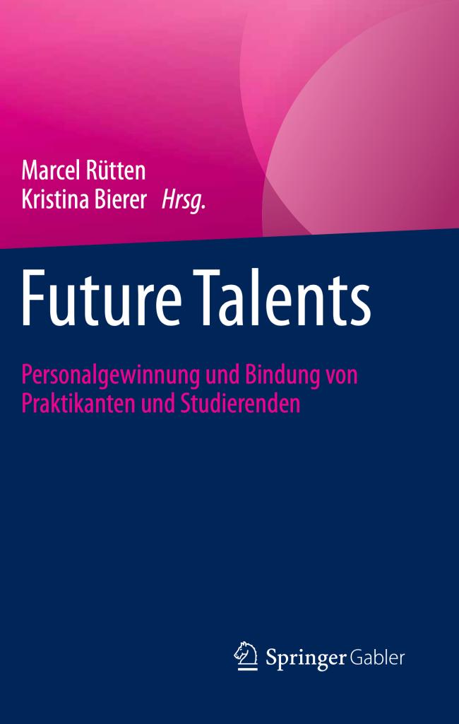 Future Talents - Personalgewinnung und Bindung von Praktikanten und Studierenden